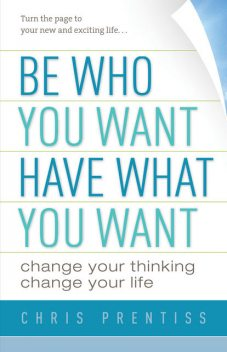 Be Who You Want, Have What You Want, Chris Prentiss