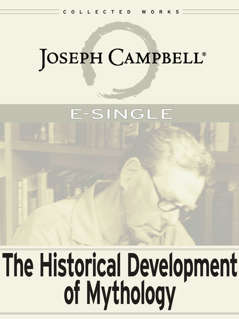 The Historical Development of Mythology, Joseph Campbell