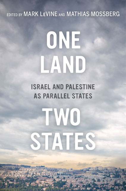 One Land, Two States, Mark LeVine, Mathias Mossberg