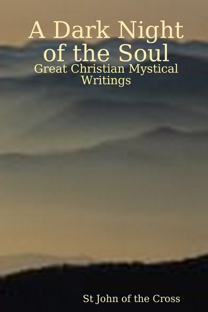 A Dark Night of the Soul, Great Christian Mystical Writings