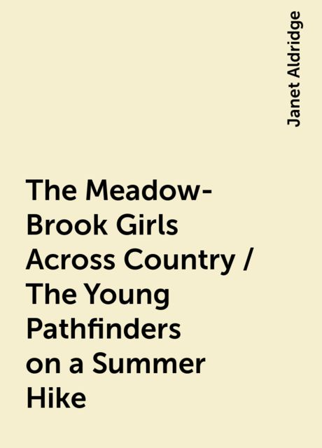 The Meadow-Brook Girls Across Country / The Young Pathfinders on a Summer Hike, Janet Aldridge