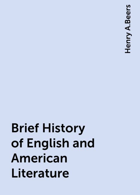 Brief History of English and American Literature, Henry A.Beers