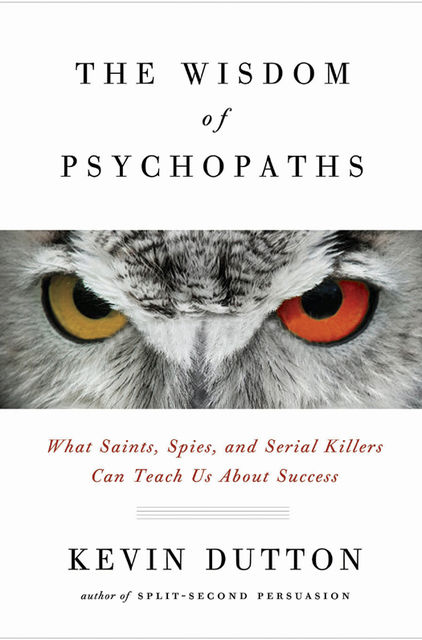 The Wisdom of Psychopaths, Kevin Dutton