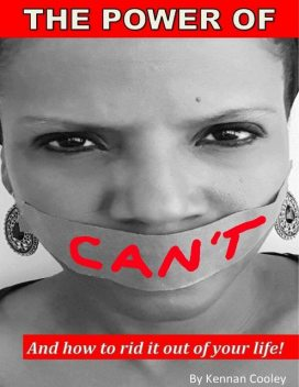 The Power of Can't: And How to Rid It Out of Your Life, Kennan Cooley