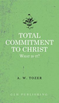 Total Commitment To Christ, Tozer W.A.