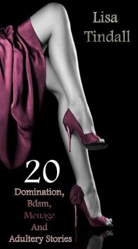 20 Domination, Bdsm, Menage And Adultery Stories, Lisa Tindall