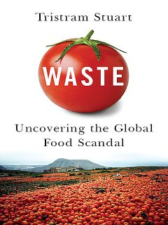 Waste: Uncovering the Global Food Scandal, Tristram Stuart