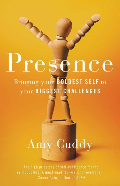 Presence: Bringing Your Boldest Self to Your Biggest Challenges, Amy Cuddy