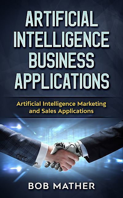 Artificial Intelligence Business Applications, Bob Mather
