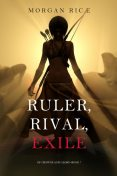 Ruler, Rival, Exile (Book #7 in the Of Crowns and Glory series), Morgan Rice