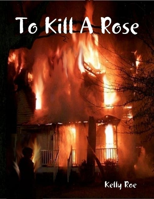 To Kill a Rose, Kelly Roe