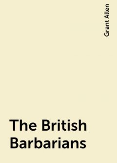 The British Barbarians, Grant Allen