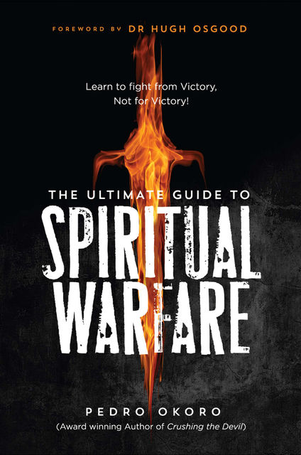 The Ultimate Guide to Spiritual Warfare, Pedro Okoro