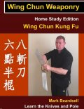 Wing Chun Weaponry – Home Study Edition – Wing Chun Kung Fu – Learn The Knives and Pole, Mark Beardsell