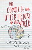 The Complete and Utter History of the World According to Samuel Stewart Aged 9, Sarah Burton