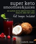 Super Keto Smoothies & Juices, Elizabeth Jane
