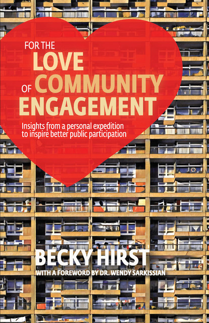 For the Love of Community Engagement, Becky Hirst, Wendy Sarkissian