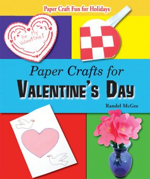 Paper Crafts for Valentine's Day, Randel McGee