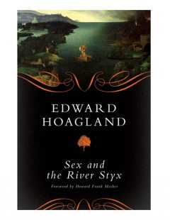 Sex and the River Styx, Edward Hoagland