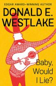 Baby, Would I Lie, Donald Westlake