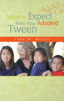 What To Expect From Your Adopted Tween, Judy M.Miller