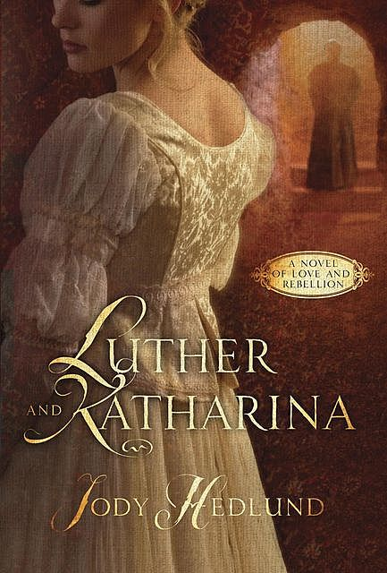 Luther and Katharina, Jody Hedlund