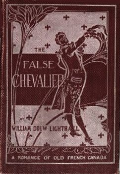 The False Chevalier / or, The Lifeguard of Marie Antoinette, W.D.Lighthall