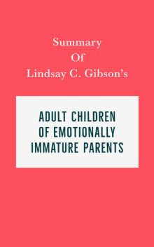 Summary of Lindsay C. Gibson's Adult Children of Emotionally Immature Parents, IRB Media