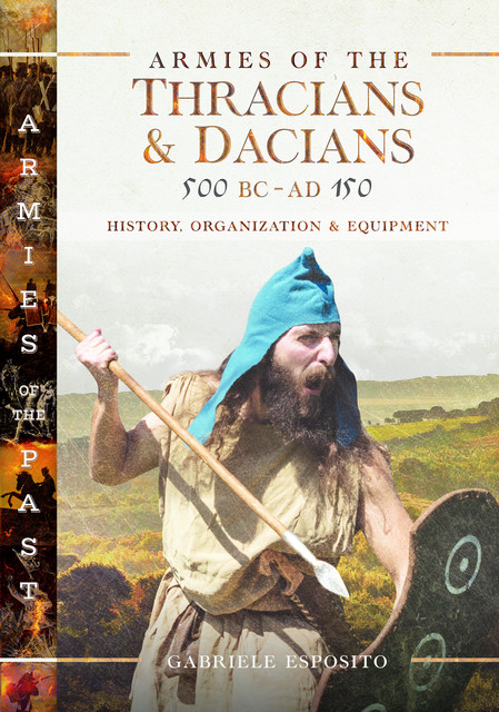 Armies of the Thracians and Dacians, 500 BC to AD 150, Gabriele Esposito