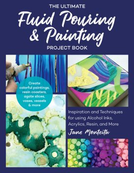 The Ultimate Fluid Pouring & Painting Project Book, Jane Monteith