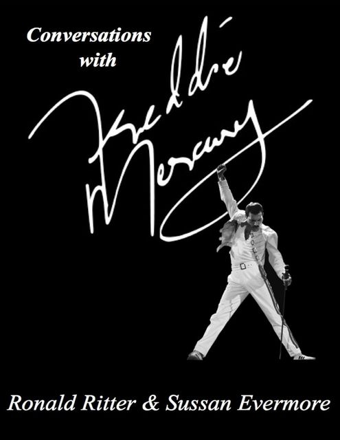 Conversations With Freddie Mercury, Ronald Ritter, Sussan Evermore