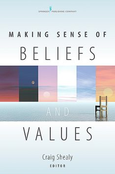 Making Sense of Beliefs and Values, Craig N. Shealy