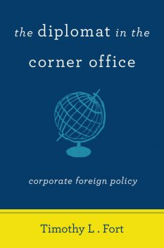 The Diplomat in the Corner Office, Timothy L. Fort