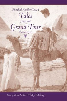 Elizabeth Sinkler Coxe's Tales from the Grand Tour, 1890–1910, Anne Sinkler Whaley LeClercq