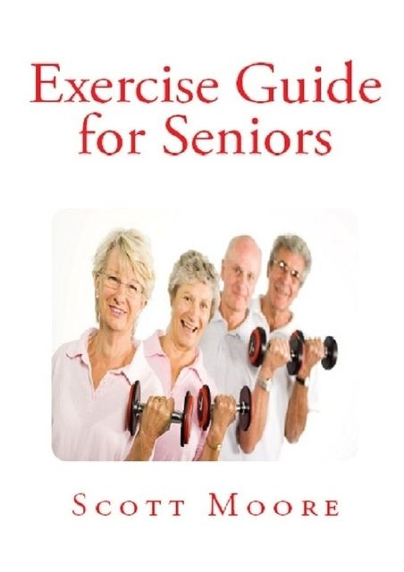 Exercise Guide for Seniors, Scott Moore