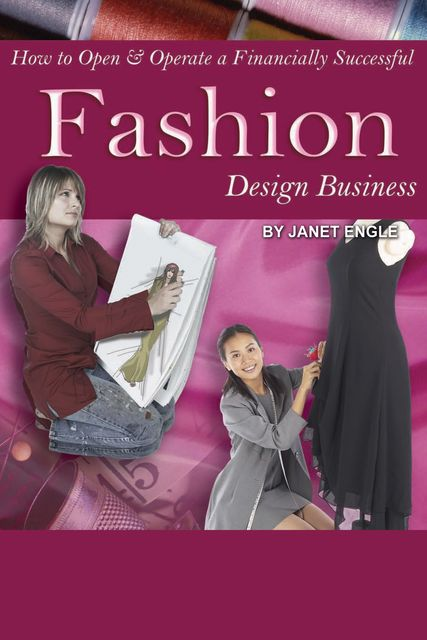 How to Open & Operate a Financially Successful Fashion Design Business, Janet Engle