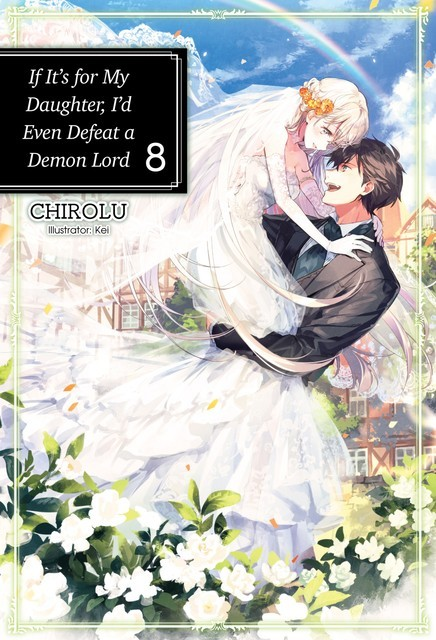 If It's for My Daughter, I'd Even Defeat a Demon Lord: Volume 8, CHIROLU