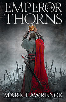 Emperor of Thorns (The Broken Empire, Book 3), Mark Lawrence