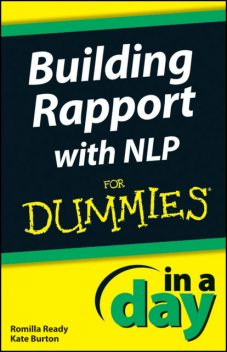 Building Rapport with NLP In A Day For Dummies, Kate Burton, Romilla Ready
