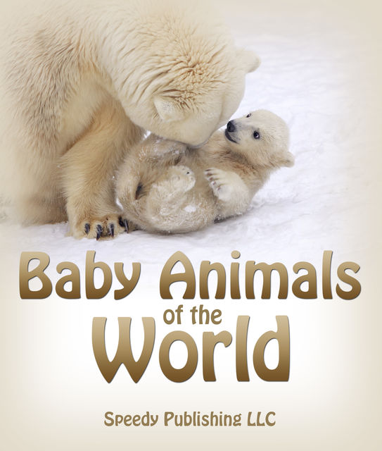 Baby Animals Of The World, Speedy Publishing
