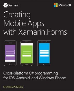 Creating Mobile Apps with Xamarin.Forms, Charles Petzold