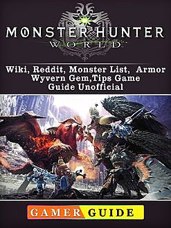 Monster Hunter World Game, PC, PS4, Weapons, Tips, Download Guide Unofficial, Josh Abbott