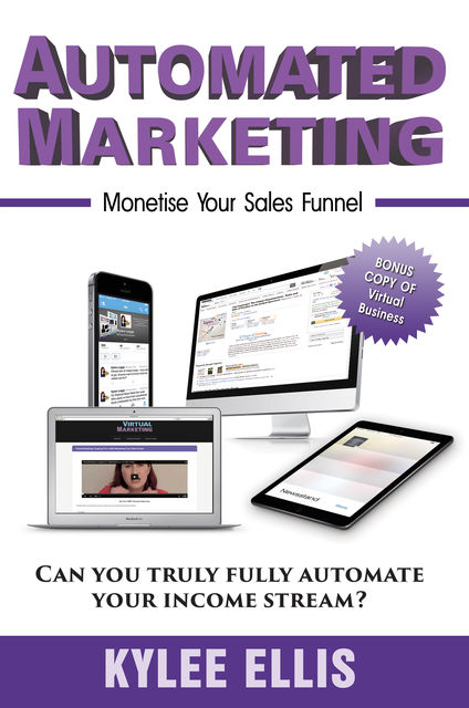 Automated Marketing: Monetise Your Sales Funnel, Kylee Ellis