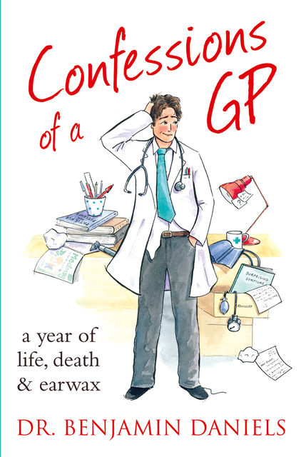 The Complete Confessions of a GP, Benjamin Daniels