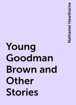 Young Goodman Brown and Other Stories, Nathaniel Hawthorne