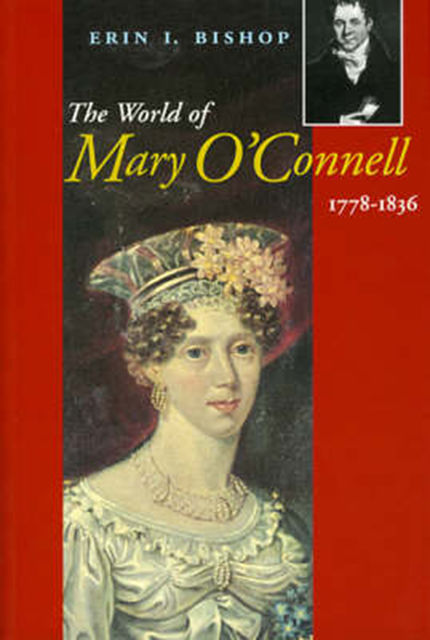 The World of Mary O'Connell 1778–1836, Erin L.Bishop