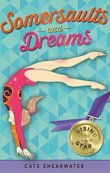 Somersaults and Dreams: Rising Star, Catherine Bruton, Cate Shearwater