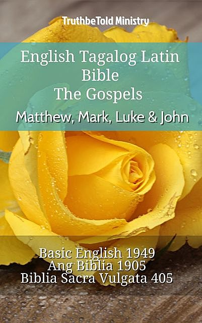 English Tagalog Latin Bible – The Gospels – Matthew, Mark, Luke & John, TruthBeTold Ministry