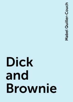 Dick and Brownie, Mabel Quiller-Couch