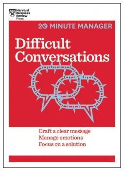 Difficult Conversations (HBR 20-Minute Manager Series), Harvard Business Review